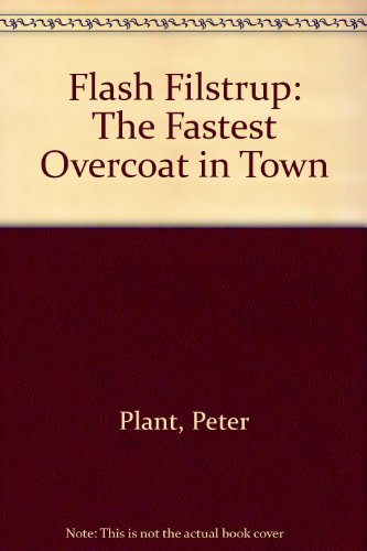 Flash Filstrup: The Fastest Overcoat in Town By Peter Plant