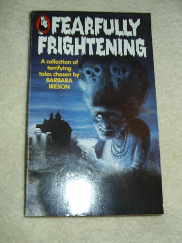 Fearfully Frightening By Edited by Barbara Ireson