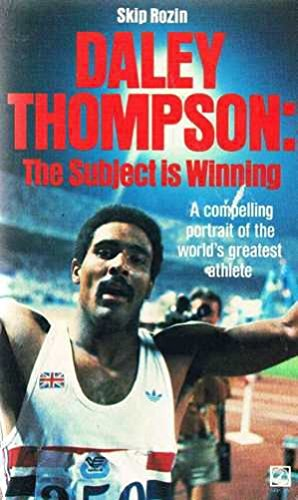Daley Thompson: The subject is winning By Skip Rozin