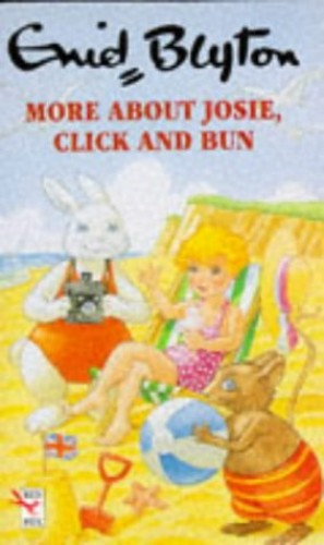 More About Josie, Click And Bun By Enid Blyton