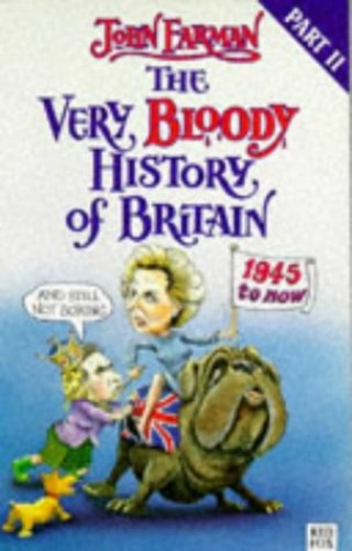 The Very Bloody History of Britain 2 By John Farman