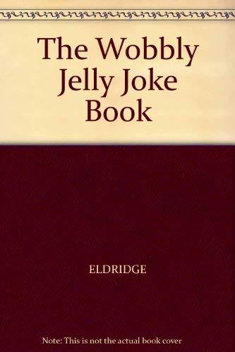 The Wobbly Jelly Joke Book By Edited by Jim Eldridge