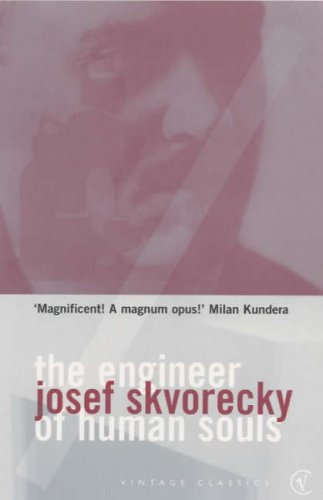 The Engineer Of Human Souls: An Entertainment on the Old Themes of Life,Women,Fate,Dreams,the Working Class, Secret Agents,Love and Death (Vintage Classics) By Josef Skvorecky