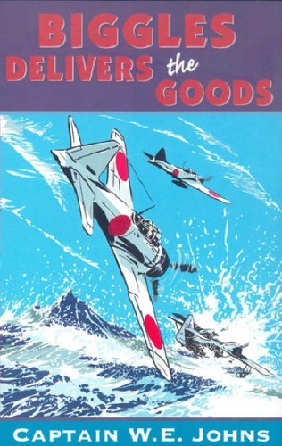 Biggles Delivers the Goods By W. E. Johns