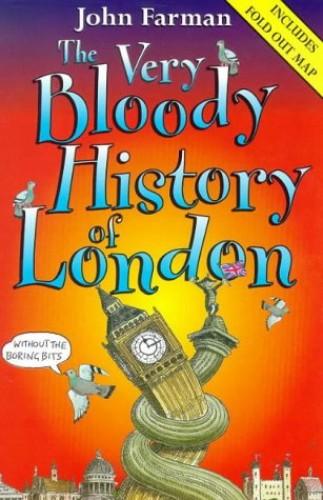 The Very Bloody History of London By John Farman