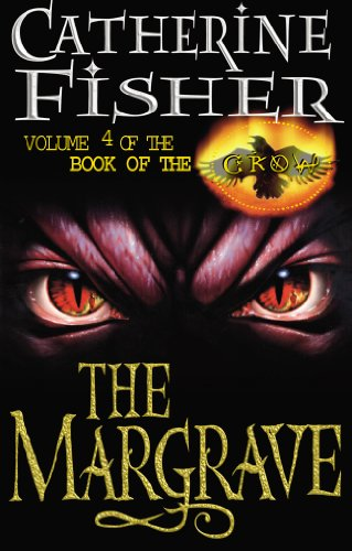 The Margrave: Book Of The Crow 4 By Catherine Fisher