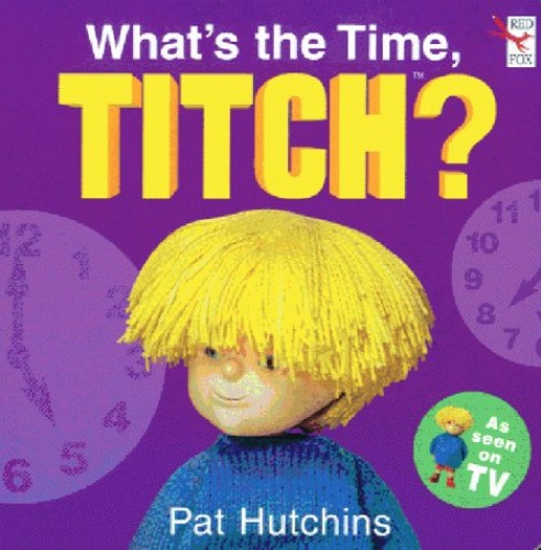What's The Time Titch? By Pat Hutchins