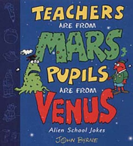 Teachers Are From Mars, Pupils Are From Venus By John Byrne