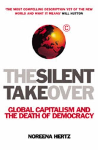 The Silent Takeover: Global Capitalism and the Death of Democracy by Noreena Hertz