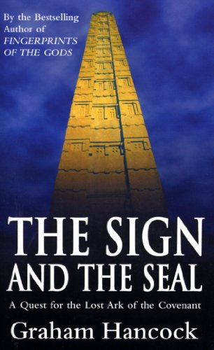 The Sign And The Seal: Quest for the Lost Ark of the Covenant By Graham Hancock