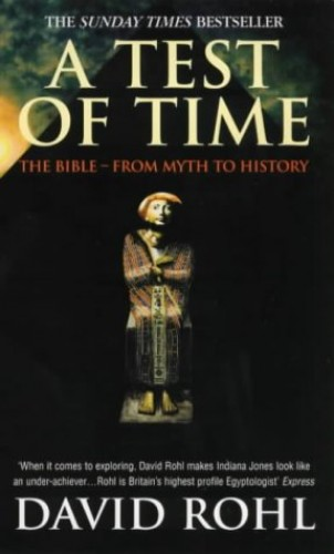 A Test of Time: Volume One - The Bible - From Myth to History by David M. Rohl