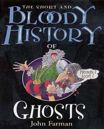 The Short & Bloody History Of Ghosts By John Farman