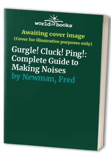 Gurgle! Cluck! Ping! By Fred Newman