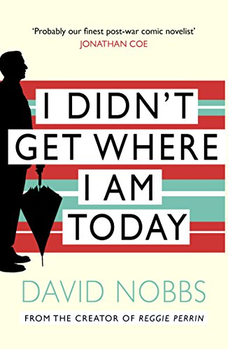 I Didn't Get Where I Am Today By David Nobbs