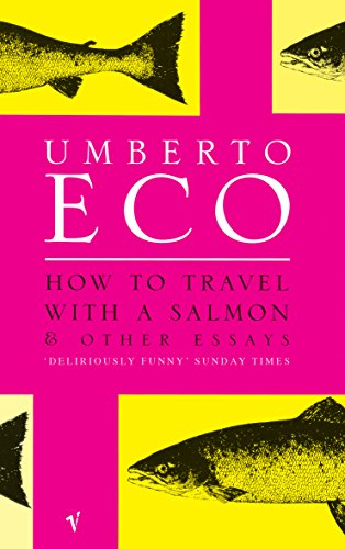 How To Travel With A Salmon By Umberto Eco