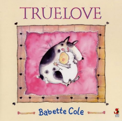 Truelove (A Tom Maschler Book) Illustrated by Babette Cole