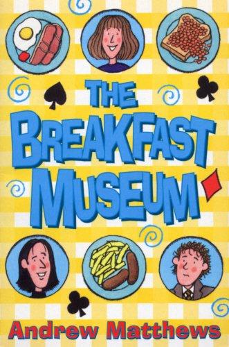 The Breakfast Museum By Andrew Matthews
