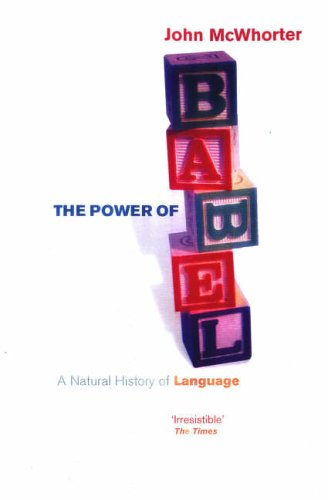 The Power Of Babel: A Natural History of Language By John H. McWhorter