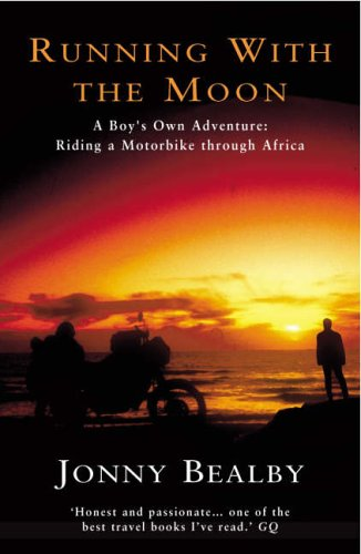 Running with the Moon: A Boy's Own Adventure - Riding a Motorbike Through Africa by Jonny Bealby