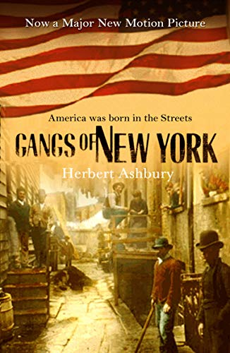 The Gangs Of New York: An Informal History of the Underworld By Herbert Asbury