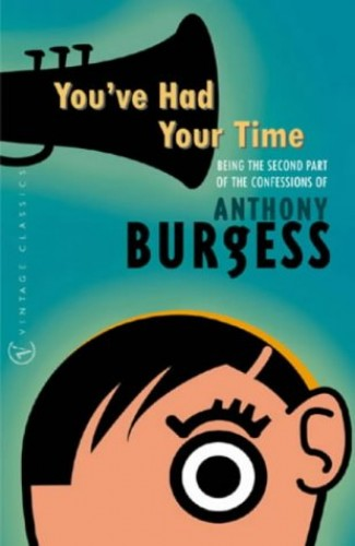 You've Had Your Time By Anthony Burgess