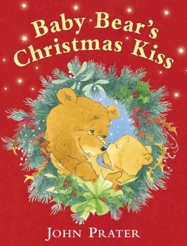Baby Bear's Christmas Kiss By John Prater