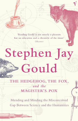 The Hedgehog, the Fox and the Magister's Pox: Mending and Minding the Misconceived Gap Between Science and the Humanities by Stephen Jay Gould
