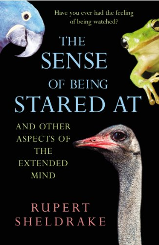 The Sense Of Being Stared At: And Other Aspects of the Extended Mind By Rupert Sheldrake