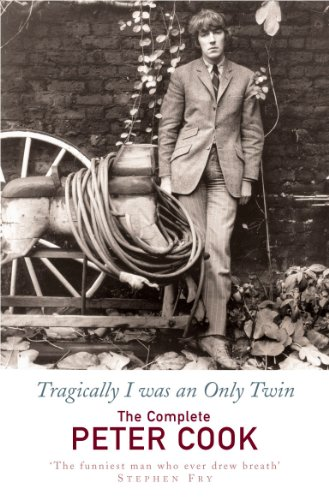 Tragically I was an Only Twin: The Complete Peter Cook By Peter Cook