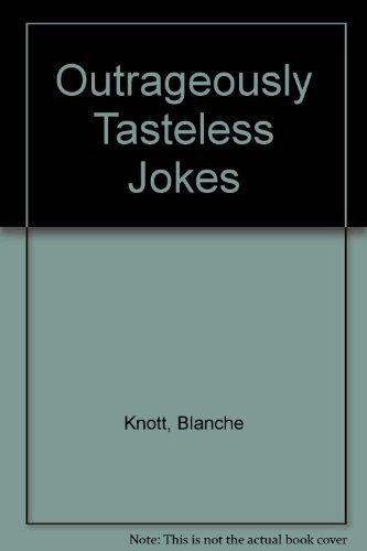 Outrageously Tasteless Jokes By Blanche Knott