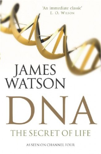 DNA: The Secret of Life by James D. Watson