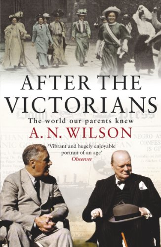 After the Victorians: The World Our Parents Knew by A. N. Wilson