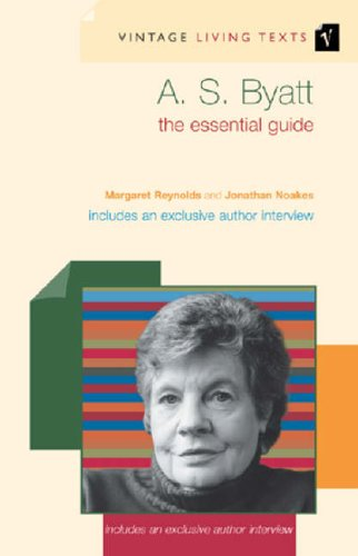 A. S. Byatt: The Essential Guide (Vintage Living Texts) By Jonathan Noakes