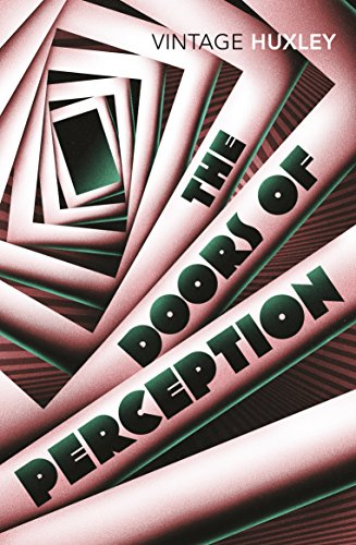 The Doors of Perception: And Heaven and Hell By Aldous Huxley