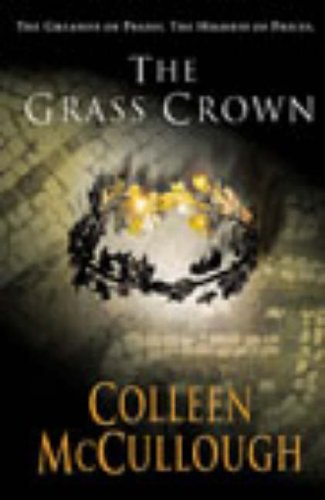 The Grass Crown (Masters of Rome) By Colleen McCullough