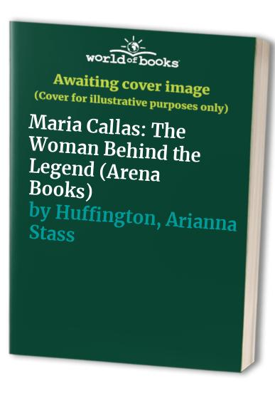 Maria Callas By Arianna Stassinopoulos Huffington