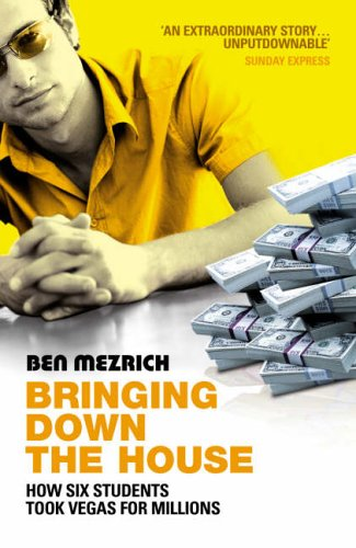 Bringing Down the House: How Six Students Took Vegas for Millions By Ben Mezrich
