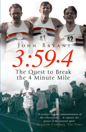 3:59.4: The Quest to Break the Four Minute Mile by John Bryant
