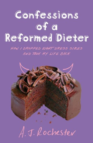 Confessions of a Reformed Dieter By A. J. Rochester