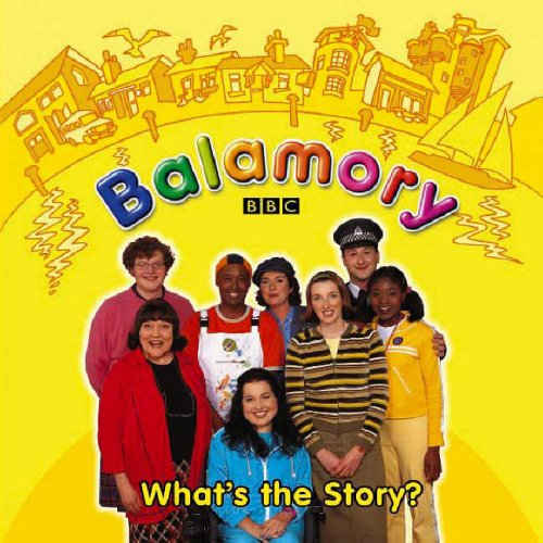 Balamory: What's the Story? : a Storybook By NA