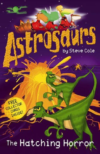 Astrosaurs: The Hatching Horror By Stephen Cole