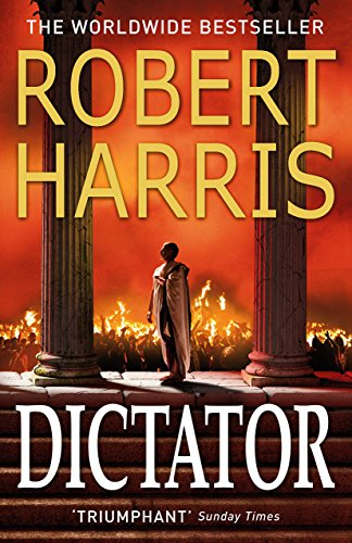 Dictator: (Cicero Trilogy 3) By Robert Harris