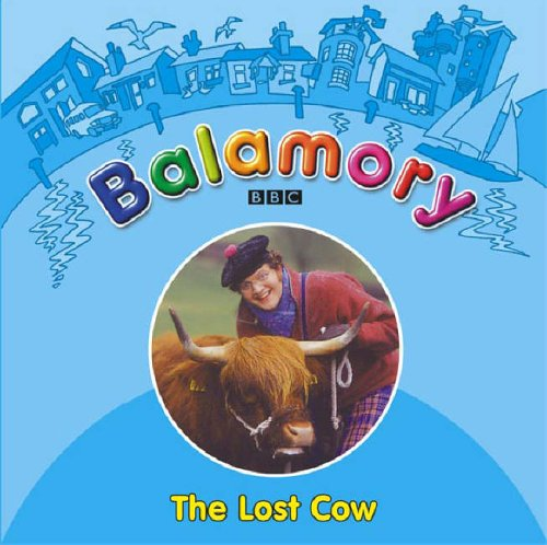 Balamory: The Lost Cow A Storybook by Unknown Author