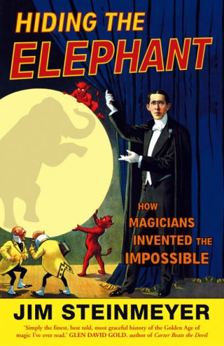 Hiding The Elephant: How Magicians Invented the Impossible By Jim Steinmeyer