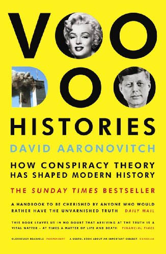 Voodoo Histories: How Conspiracy Theory Has Shaped Modern History by David Aaronovitch