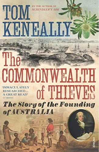 The Commonwealth of Thieves: The Story of the Founding of Australia By Thomas Keneally
