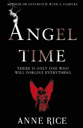 Angel Time: 1: The Songs of the Seraphim by Anne Rice