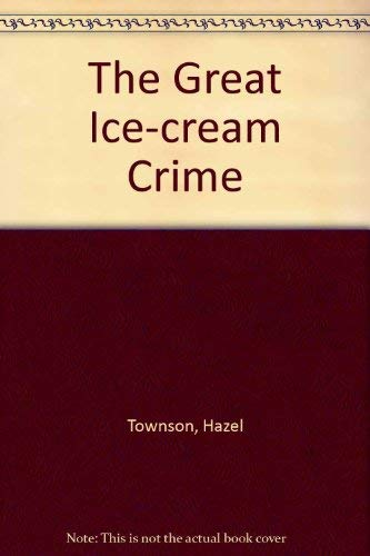 The Great Ice-Cream Crime By Hazel Townson