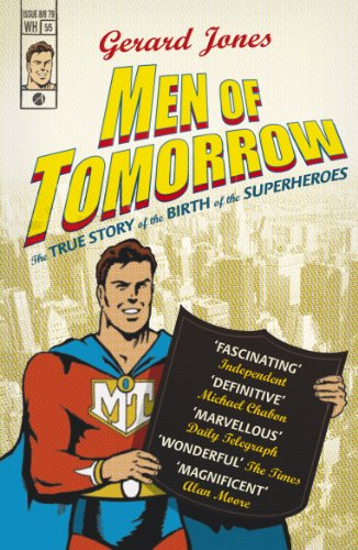 Men of Tomorrow: Geeks, Gangsters and the Birth of the Comic Book by Gerard Jones