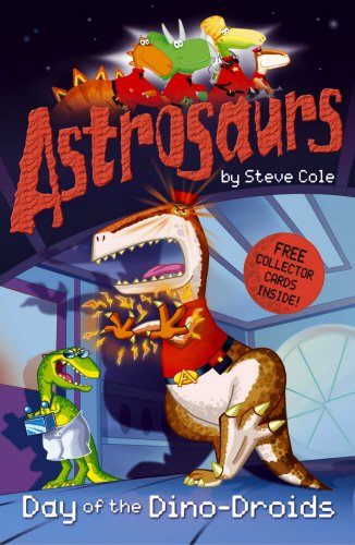Astrosaurs 7: Day of the Dino-Droids By Stephen Cole